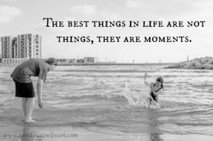 The Best Things In Life Are Moments
